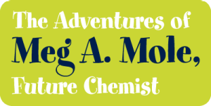 "Text reads: ""The Adventures of Meg A. Mole, Future Chemist"""