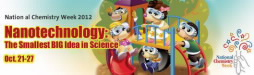 National Chemistry Week (NCW), Nanotechnology: The Smallest BIG Idea in Science, Oct 21-27, 2012